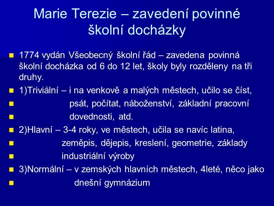 Marie Terezie – zavedení povinné školní docházky 1774 vydán Všeobecný školní řád – zavedena povinná školní docházka od 6 do 12 let, školy byly rozděle