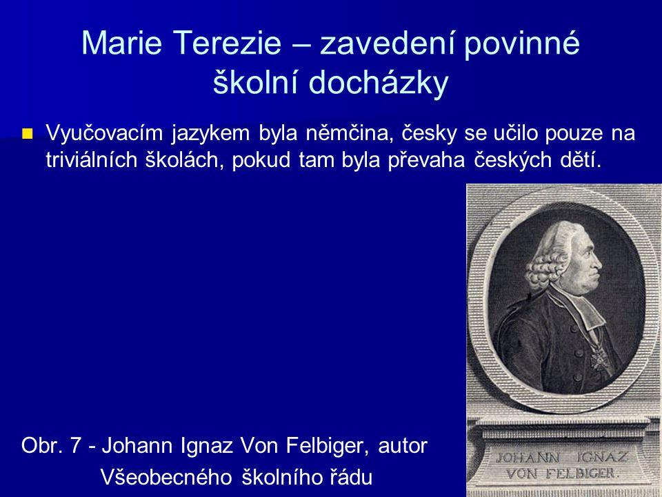 Marie Terezie – zavedení povinné školní docházky Vyučovacím jazykem byla němčina, česky se učilo pouze na triviálních školách, pokud tam byla převaha