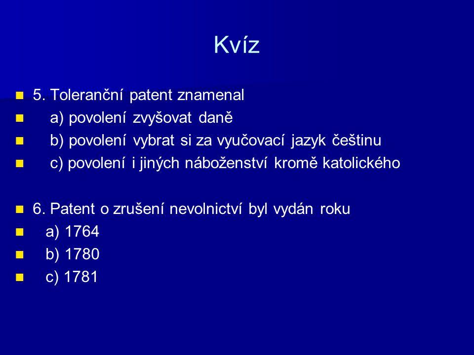 Kvíz 5. Toleranční patent znamenal a) povolení zvyšovat daně b) povolení vybrat si za vyučovací jazyk češtinu c) povolení i jiných náboženství kromě k