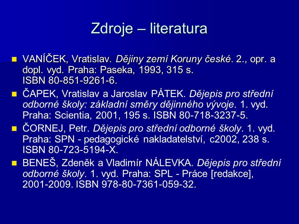 Zdroje – literatura VANÍČEK, Vratislav. Dějiny zemí Koruny české. 2., opr. a dopl. vyd. Praha: Paseka, 1993, 315 s. ISBN 80-851-9261-6. VANÍČEK, Vrati
