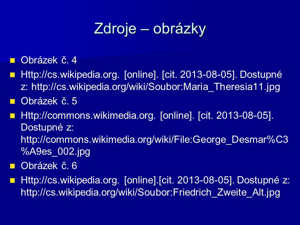 Zdroje – obrázky Obrázek č. 4 Http://cs.wikipedia.org. [online]. [cit. 2013-08-05]. Dostupné z: http://cs.wikipedia.org/wiki/Soubor:Maria_Theresia11.j
