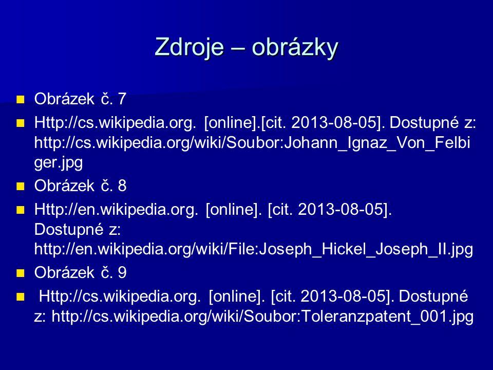 Zdroje – obrázky Obrázek č. 7 Http://cs.wikipedia.org. [online].[cit. 2013-08-05]. Dostupné z: http://cs.wikipedia.org/wiki/Soubor:Johann_Ignaz_Von_Fe