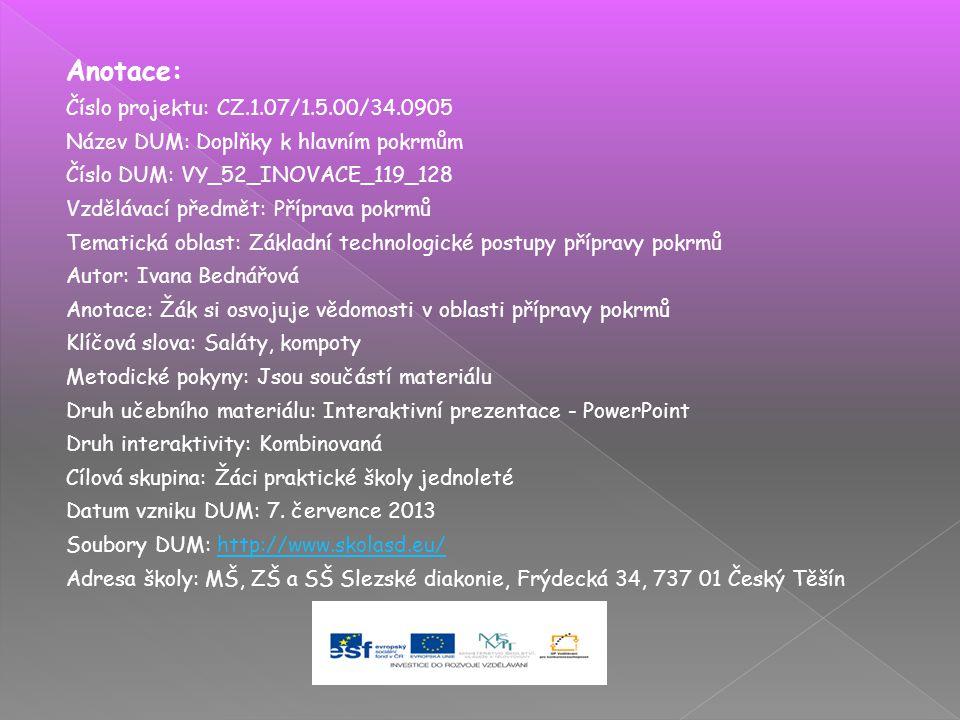 Anotace: Číslo projektu: CZ.1.07/1.5.00/34.0905 Název DUM: Doplňky k hlavním pokrmům Číslo DUM: VY_52_INOVACE_119_128 Vzdělávací předmět: Příprava pok