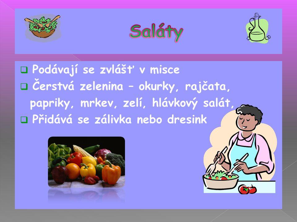  Podávají se zvlášť v misce  Čerstvá zelenina – okurky, rajčata, papriky, mrkev, zelí, hlávkový salát, …  Přidává se zálivka nebo dresink