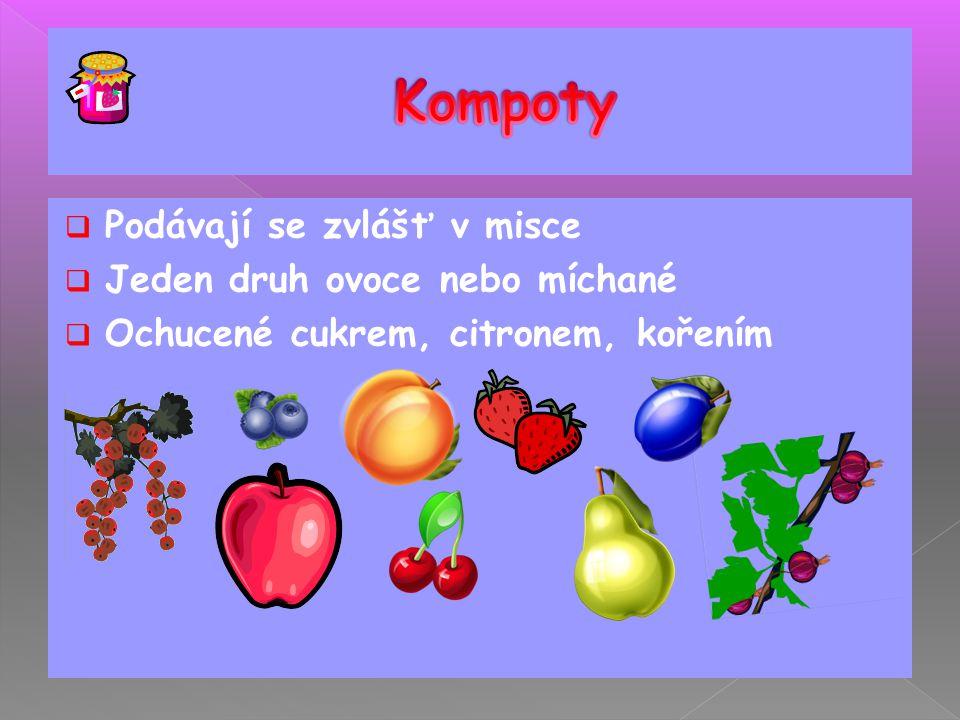  Podávají se zvlášť v misce  Jeden druh ovoce nebo míchané  Ochucené cukrem, citronem, kořením