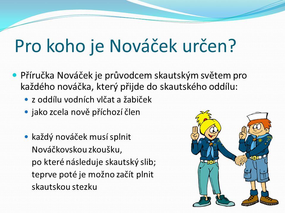 Pro koho je Nováček určen? Příručka Nováček je průvodcemskautským světem pro každého nováčka, který přijde do skautského oddílu: z oddílu vodních vlča