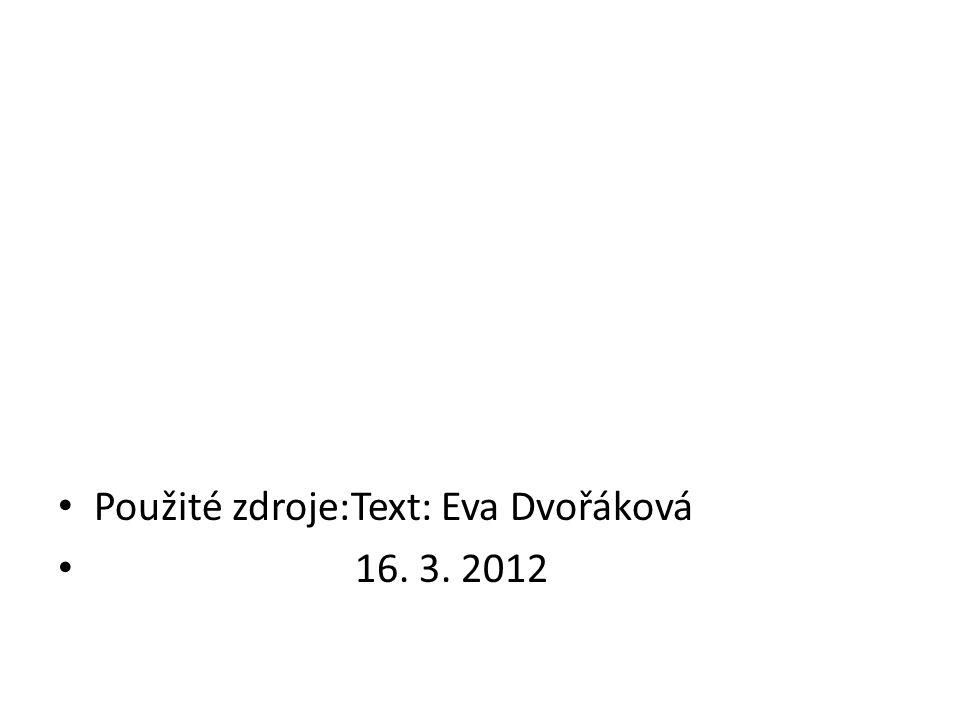 Použité zdroje:Text: Eva Dvořáková 16. 3. 2012