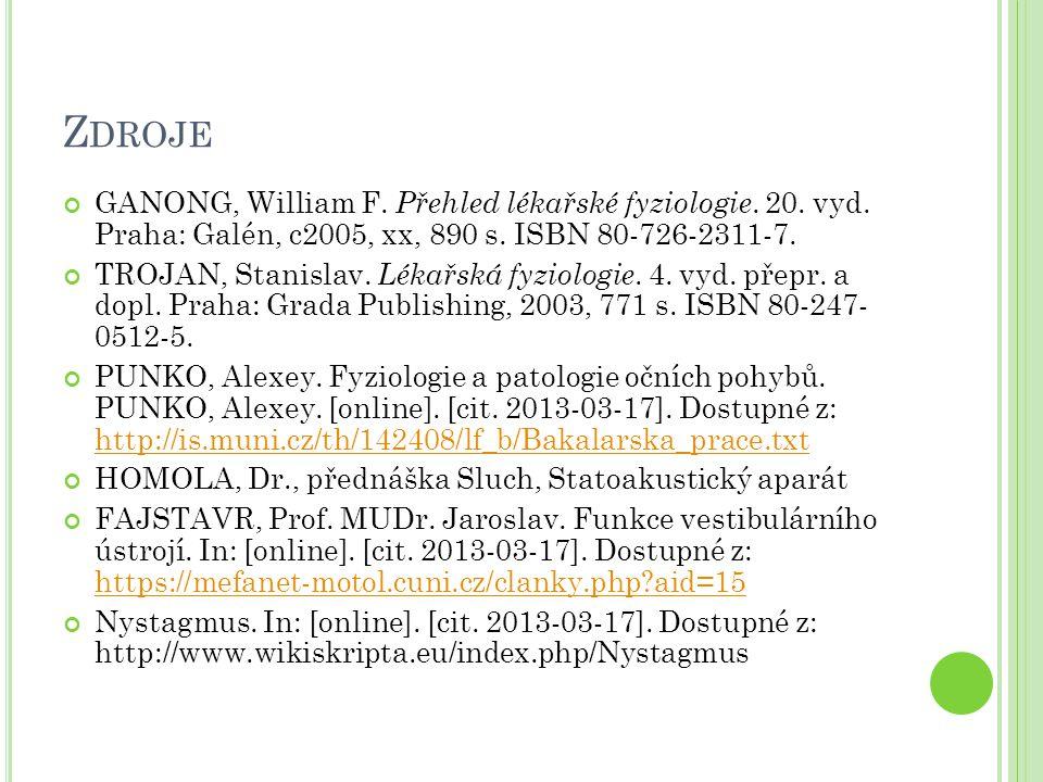 Z DROJE GANONG, William F. Přehled lékařské fyziologie. 20. vyd. Praha: Galén, c2005, xx, 890 s. ISBN 80-726-2311-7. TROJAN, Stanislav. Lékařská fyzio