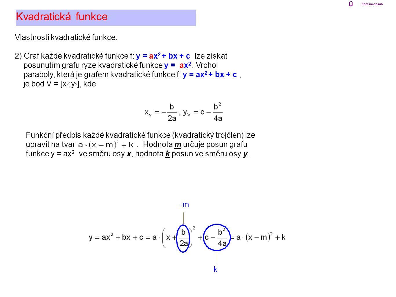 Vlastnosti kvadratické funkce: 2) Graf každé kvadratické funkce f: y = ax 2 + bx + c lze získat posunutím grafu ryze kvadratické funkce y = ax 2. Vrch