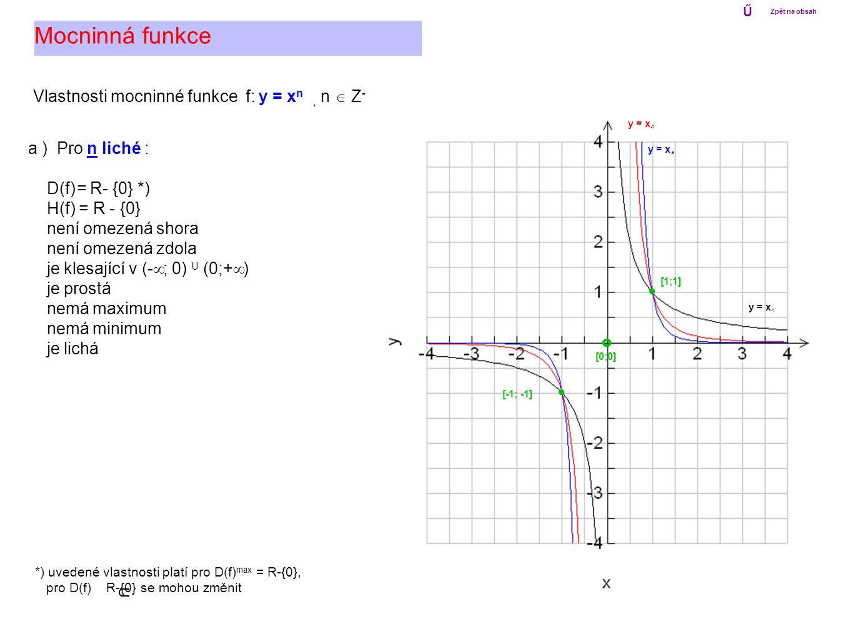 Vlastnosti mocninné funkce f: y = x n, n  Z - Mocninná funkce a ) Pro n liché : D(f) = R- {0} *) H(f) = R - {0} není omezená shora není omezená zdola