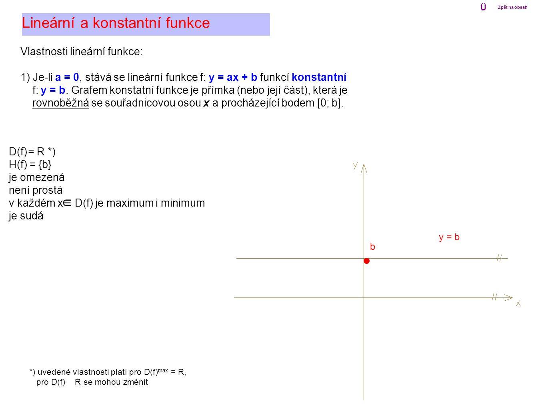 Vlastnosti lineární funkce: 1) Je-li a = 0, stává se lineární funkce f: y = ax + b funkcí konstantní f: y = b. Grafem konstatní funkce je přímka (nebo