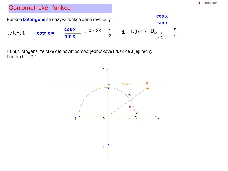 0 1 x y 1 Goniometrické funkce Ű Zpět na obsah Funkci tangens lze také definovat pomocí jednotkové kružnice a její tečny bodem L = [0;1]: K J xKxK K´