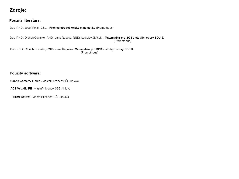 Zdroje: Doc. RNDr. Josef Polák, CSc. - Přehled středoškolské matematiky (Prometheus) Použitá literatura: Doc. RNDr. Oldřich Odvárko, RNDr. Jana Řepová