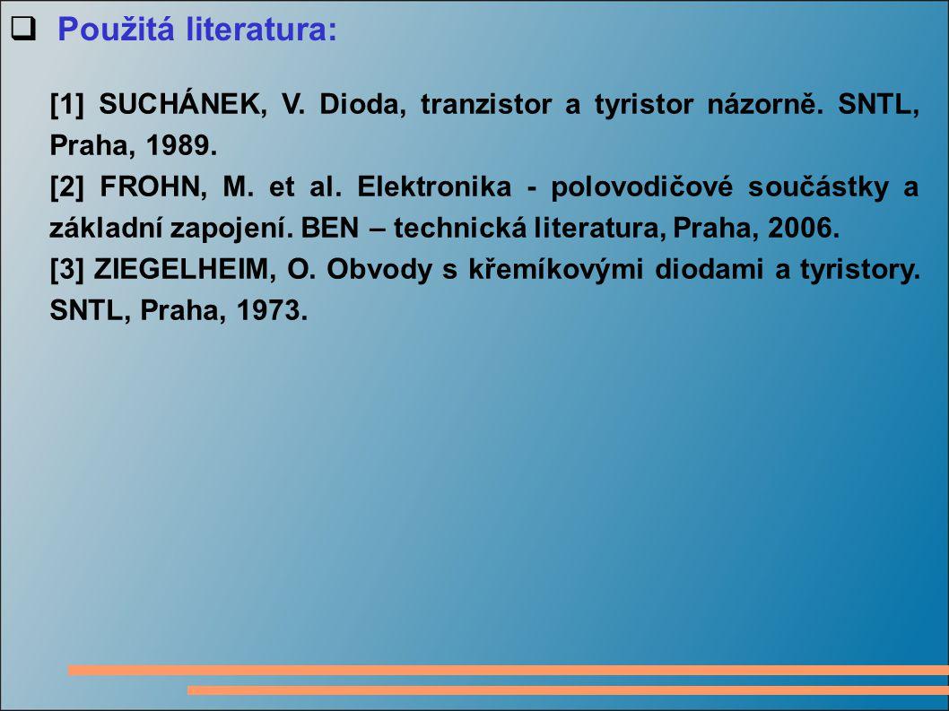  Použitá literatura: [1] SUCHÁNEK, V. Dioda, tranzistor a tyristor názorně. SNTL, Praha, 1989. [2] FROHN, M. et al. Elektronika - polovodičové součás