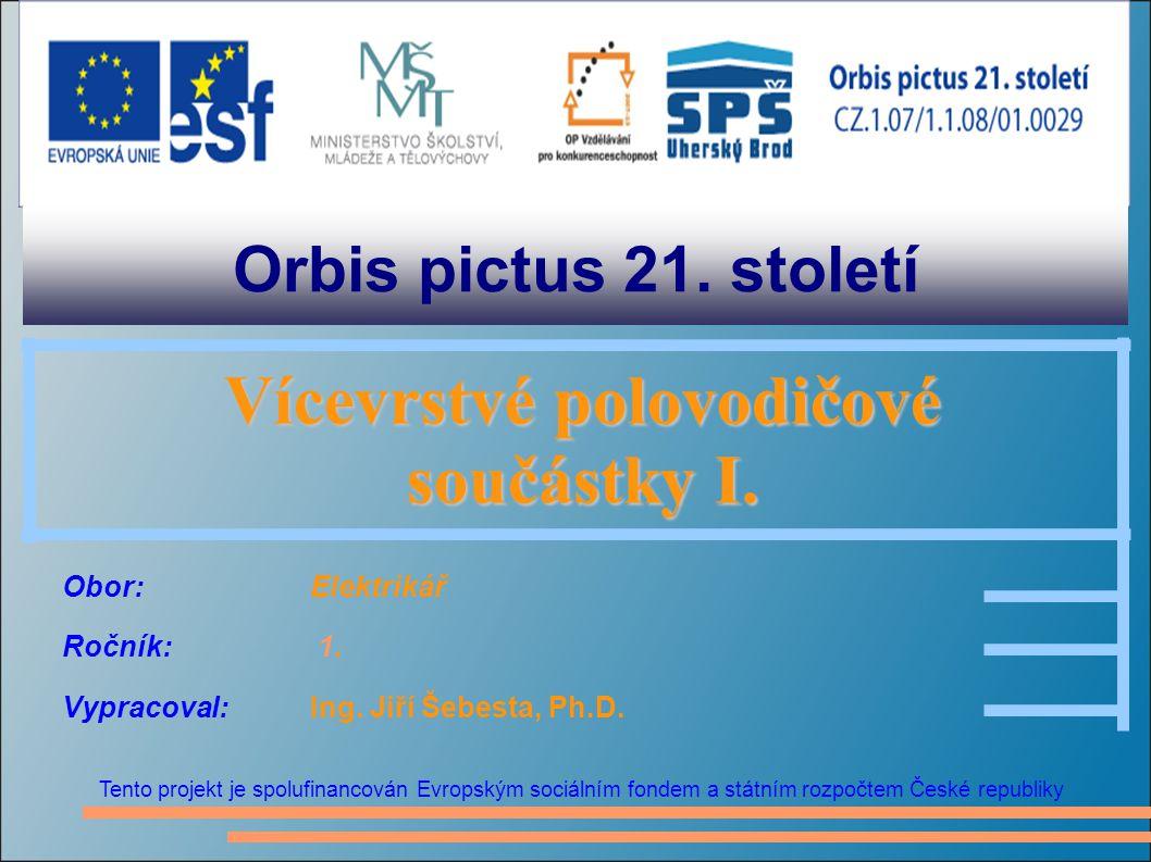 Orbis pictus 21. století Tento projekt je spolufinancován Evropským sociálním fondem a státním rozpočtem České republiky Vícevrstvé polovodičové Vícev