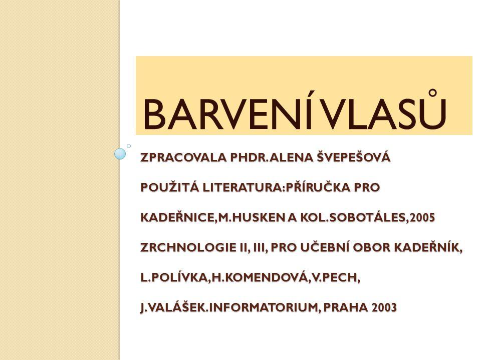 ZPRACOVALA PHDR. ALENA ŠVEPEŠOVÁ POUŽITÁ LITERATURA:PŘÍRUČKA PRO KADEŘNICE,M.HUSKEN A KOL.SOBOTÁLES,2005 ZRCHNOLOGIE II, III, PRO UČEBNÍ OBOR KADEŘNÍK