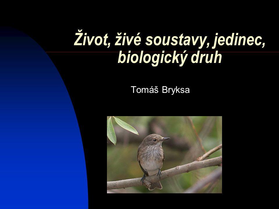 Život, živé soustavy, jedinec, biologický druh Tomáš Bryksa
