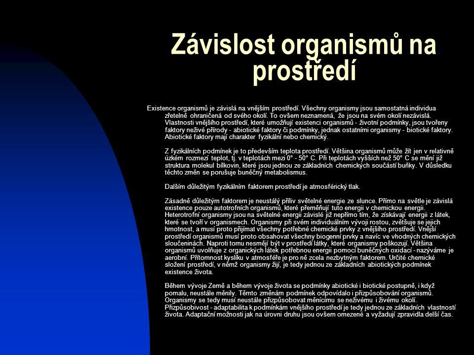 Závislost organismů na prostředí Existence organismů je závislá na vnějším prostředí. Všechny organismy jsou samostatná individua zřetelně ohraničená