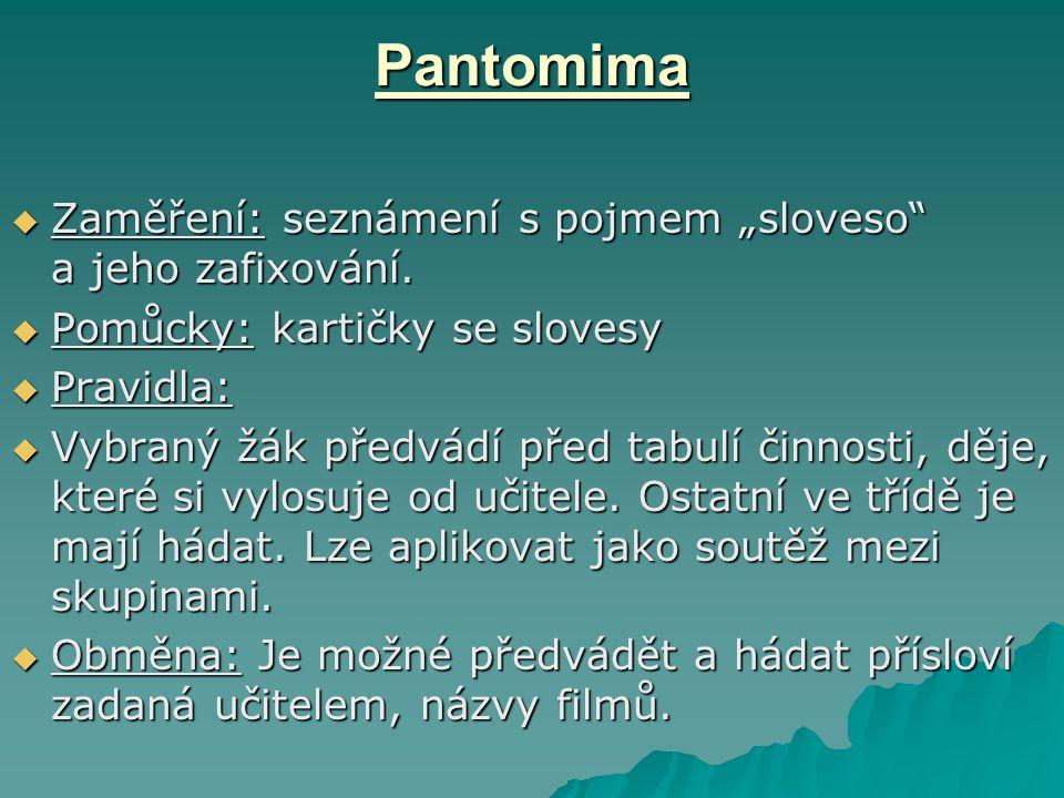 """Pantomima  Zaměření: seznámení s pojmem """"sloveso"""" a jeho zafixování.  Pomůcky: kartičky se slovesy  Pravidla:  Vybraný žák předvádí před tabulí či"""