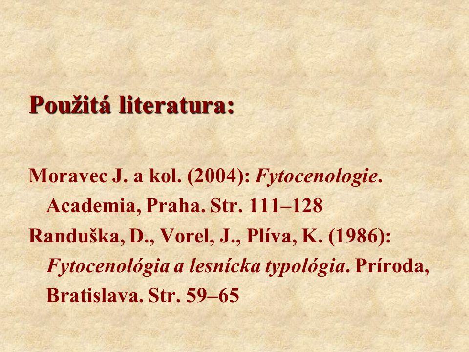 Použitá literatura: Moravec J. a kol. (2004): Fytocenologie. Academia, Praha. Str. 111–128 Randuška, D., Vorel, J., Plíva, K. (1986): Fytocenológia a