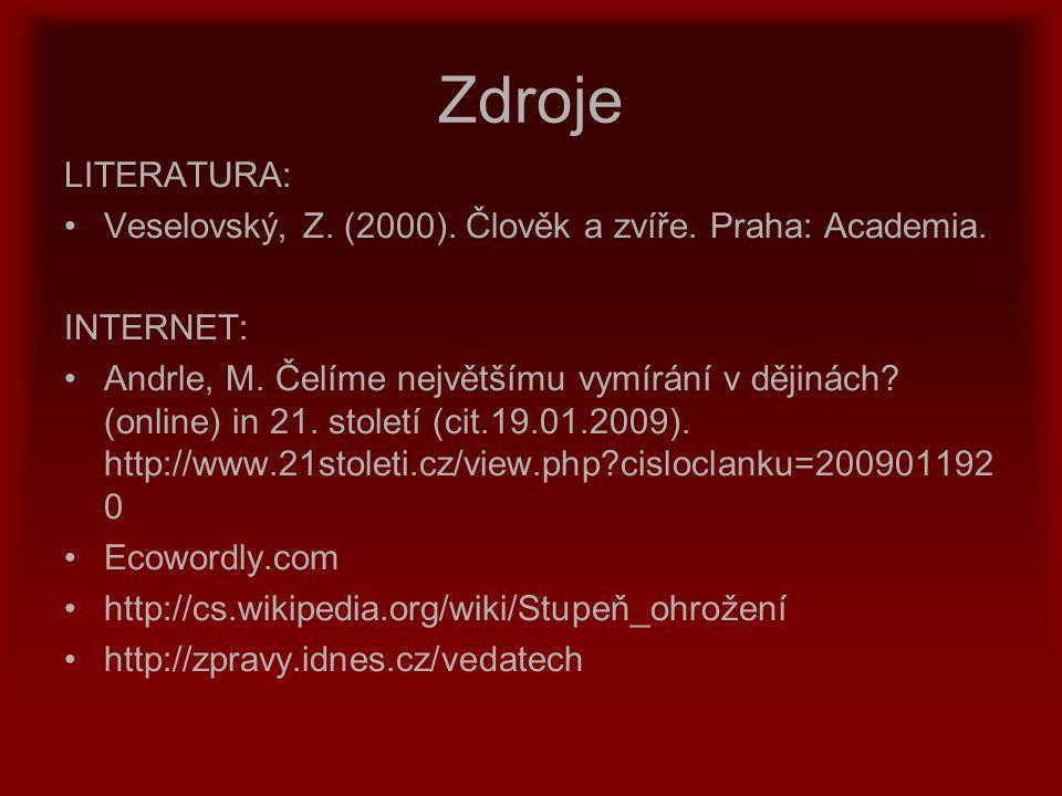 Zdroje LITERATURA: Veselovský, Z. (2000). Člověk a zvíře. Praha: Academia. INTERNET: Andrle, M. Čelíme největšímu vymírání v dějinách? (online) in 21.