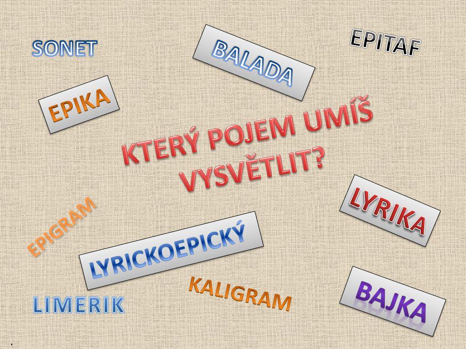 – krátká, výstižná báseň nebo průpovídka, která má kritický, satirický nebo útočný charakter .