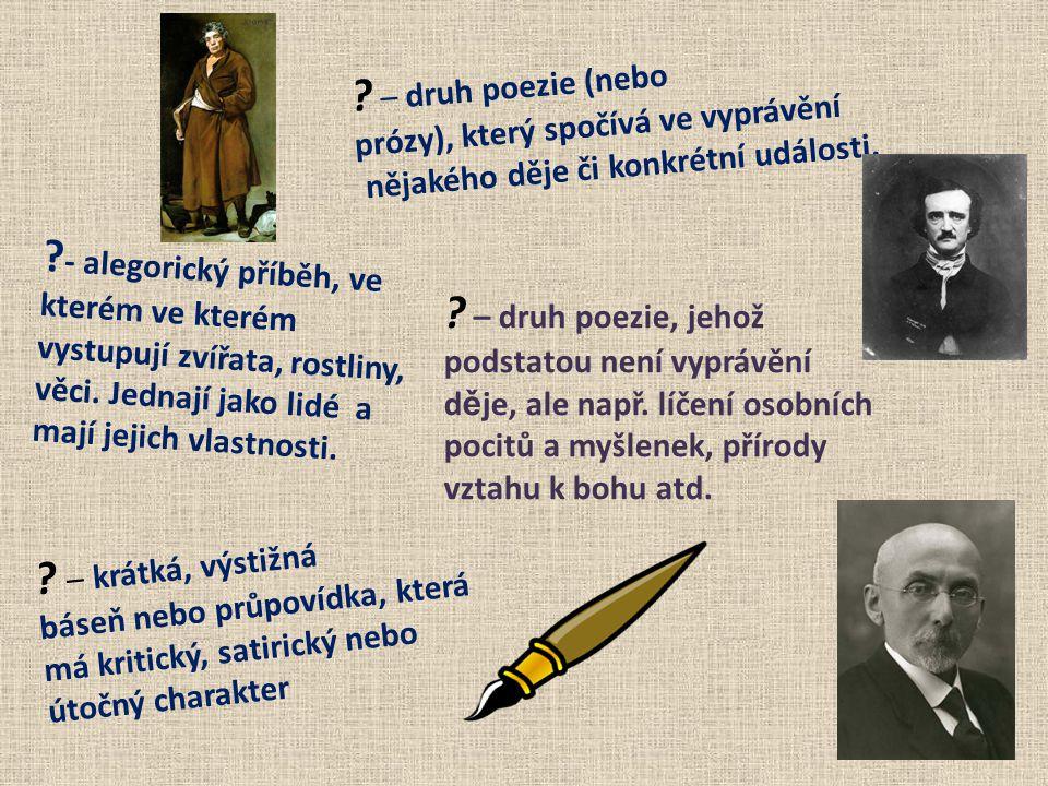 Epigram – krátká, výstižná báseň nebo průpovídka, která má kritický, satirický nebo útočný charakter Lyrika – druh poezie, jehož podstatou není vyprávění d ě je, ale např.