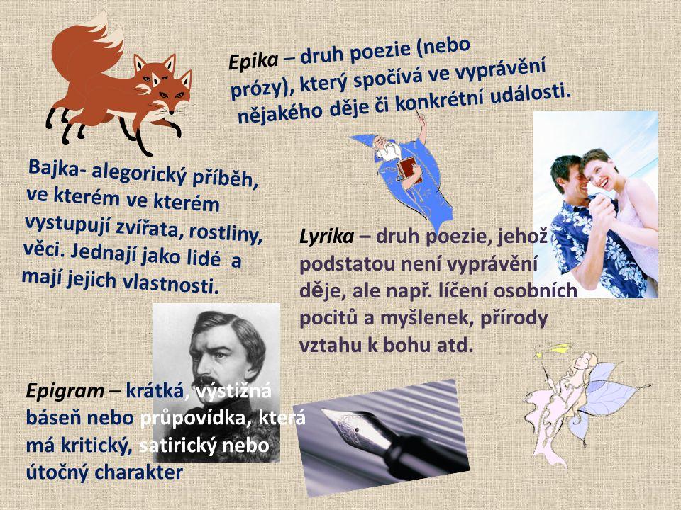 Epigram – krátká, výstižná báseň nebo průpovídka, která má kritický, satirický nebo útočný charakter Lyrika – druh poezie, jehož podstatou není vypráv