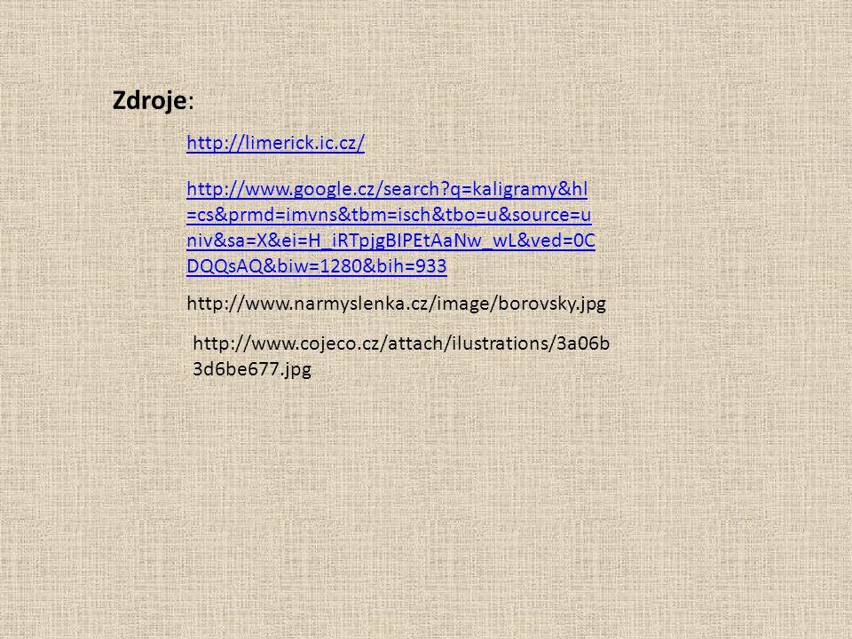 Zdroje: http://limerick.ic.cz/ http://www.google.cz/search?q=kaligramy&hl =cs&prmd=imvns&tbm=isch&tbo=u&source=u niv&sa=X&ei=H_iRTpjgBIPEtAaNw_wL&ved=