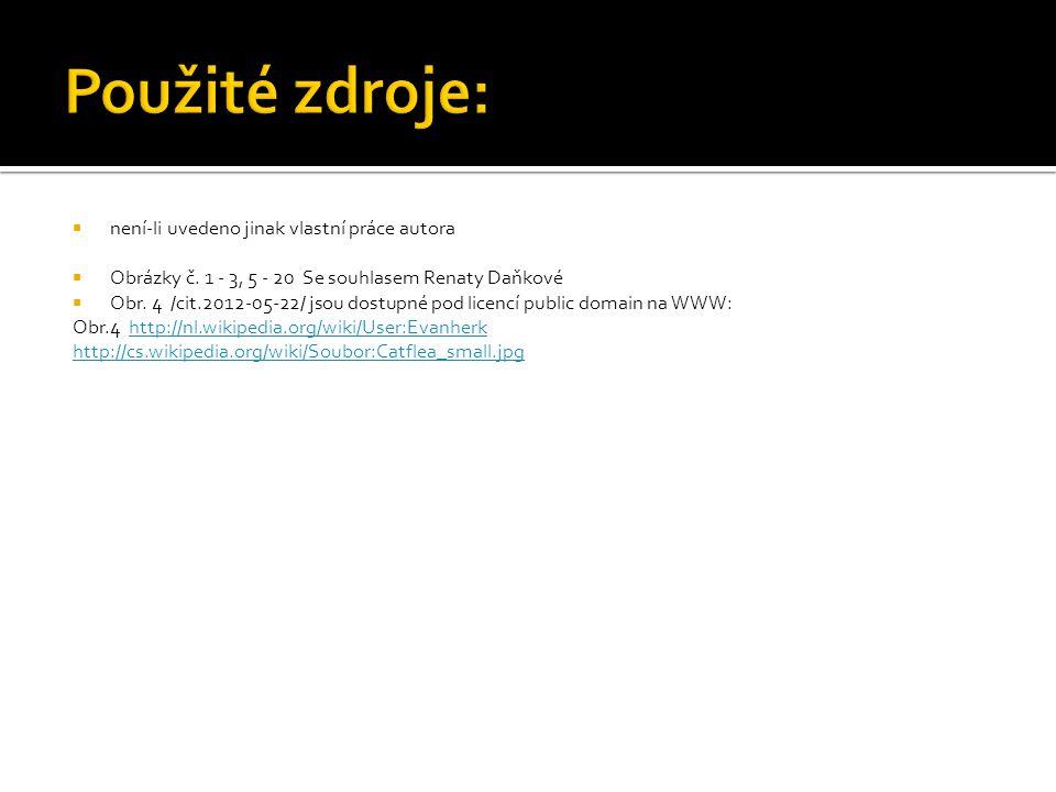  není-li uvedeno jinak vlastní práce autora  Obrázky č. 1 - 3, 5 - 20 Se souhlasem Renaty Daňkové  Obr. 4 /cit.2012-05-22/ jsou dostupné pod licenc