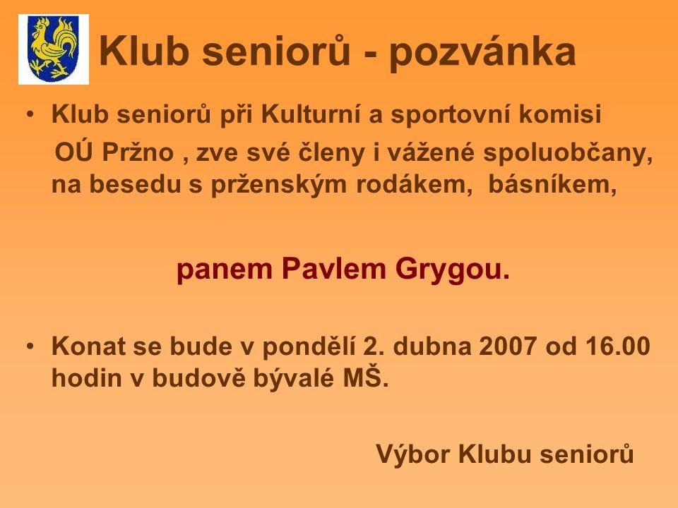 Klub seniorů - pozvánka Klub seniorů při Kulturní a sportovní komisi OÚ Pržno, zve své členy i vážené spoluobčany, na besedu s prženským rodákem, básníkem, panem Pavlem Grygou.