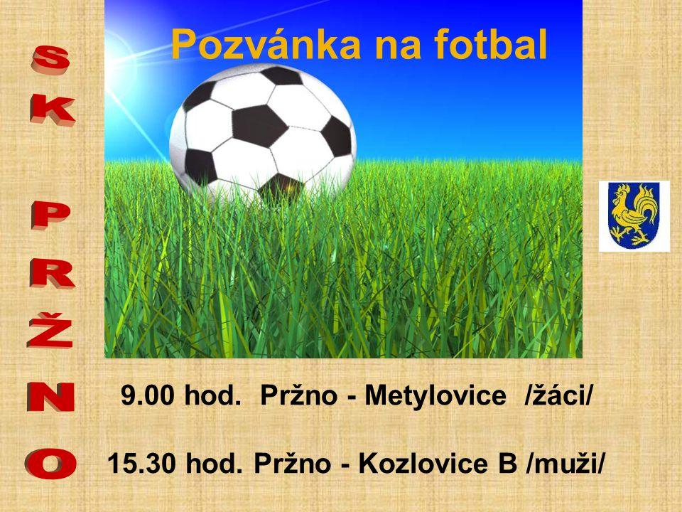 Pozvánka na fotbal 9.00 hod. Pržno - Metylovice /žáci/ 15.30 hod. Pržno - Kozlovice B /muži/