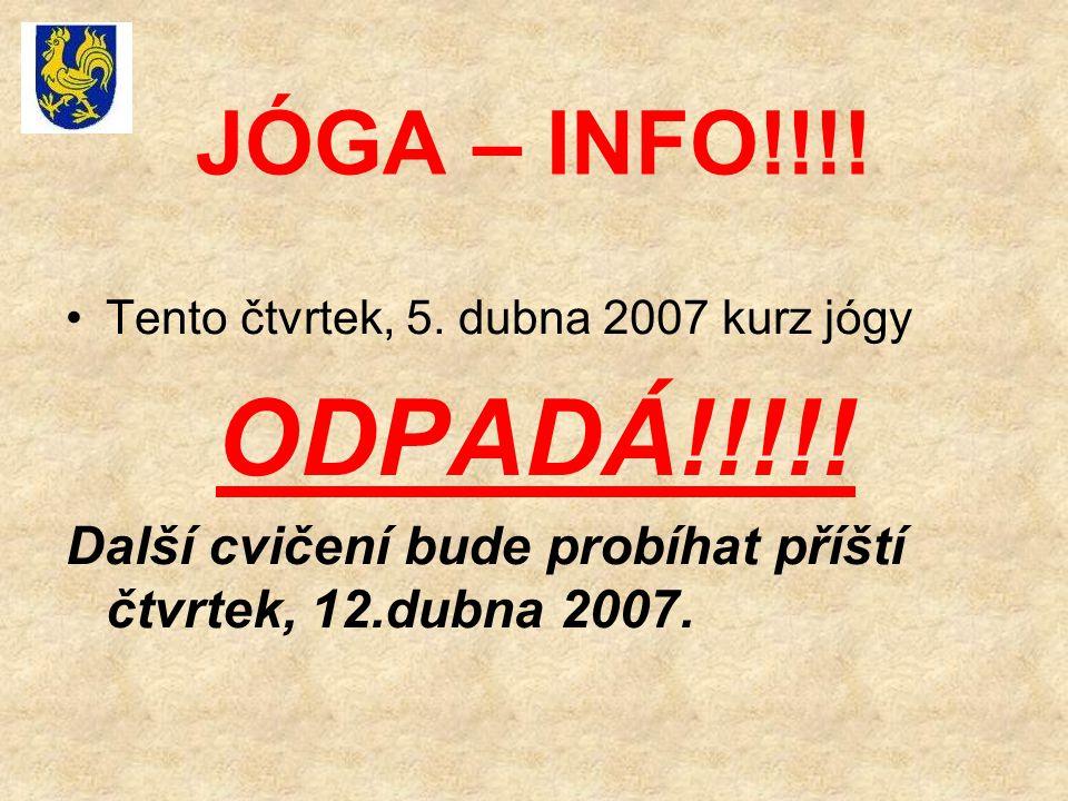 JÓGA – INFO!!!. Tento čtvrtek, 5. dubna 2007 kurz jógy ODPADÁ!!!!.