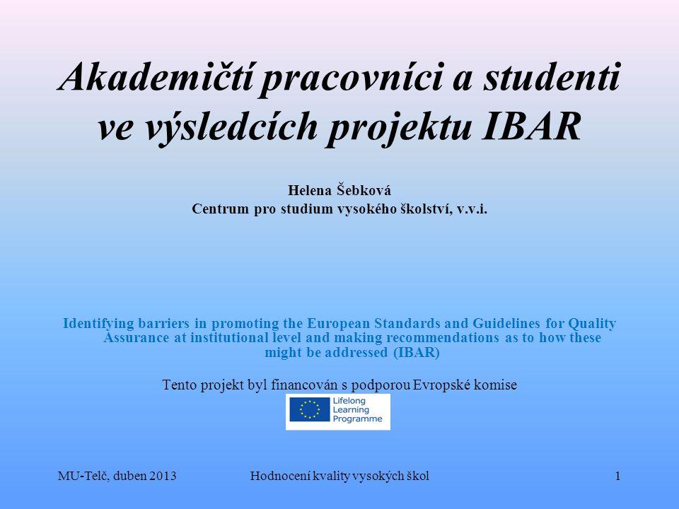 MU-Telč, duben 2013Hodnocení kvality vysokých škol1 Akademičtí pracovníci a studenti ve výsledcích projektu IBAR Helena Šebková Centrum pro studium vysokého školství, v.v.i.