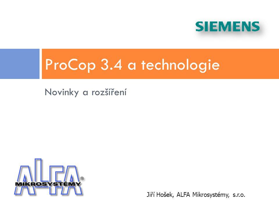 Novinky a rozšíření ProCop 3.4 a technologie Jiří Hošek, ALFA Mikrosystémy, s.r.o.