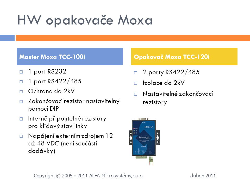 HW opakovače Moxa  1 port RS232  1 port RS422/485  Ochrana do 2kV  Zakončovací rezistor nastavitelný pomocí DIP  Interně připojitelné rezistory p
