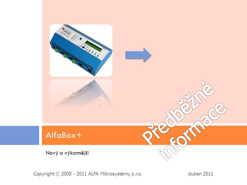 Nový a výkonnější AlfaBox+ duben 2011 Copyright © 2005 - 2011 ALFA Mikrosystémy, s.r.o.