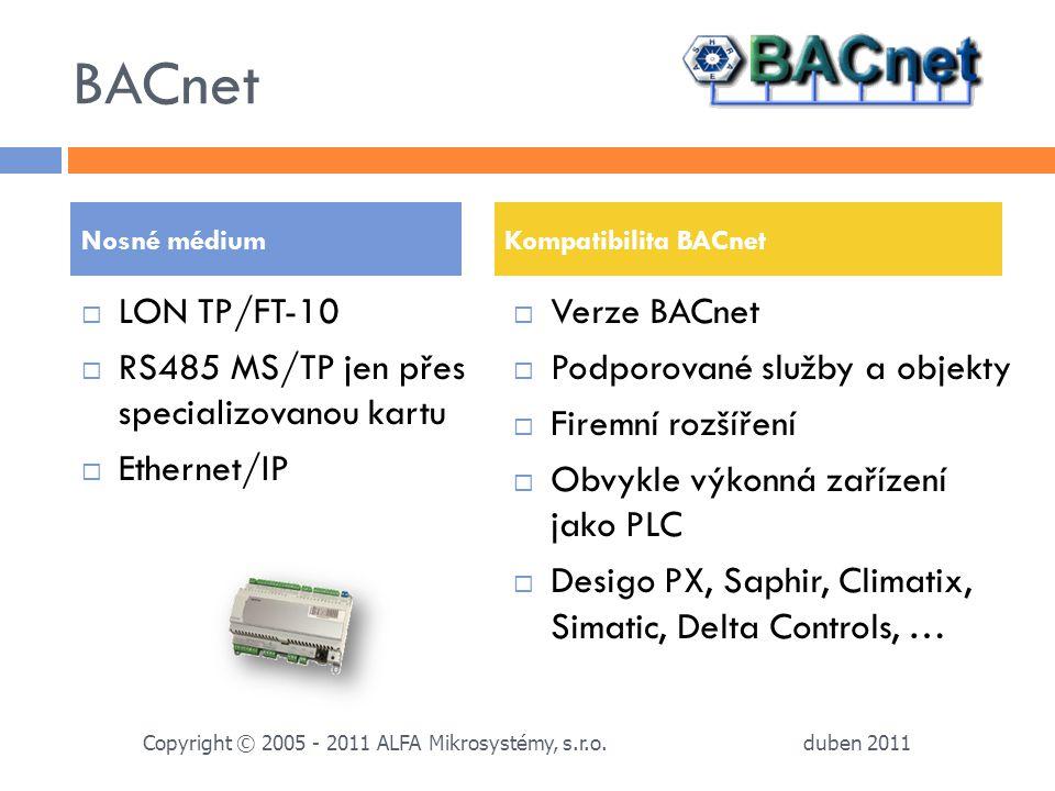 BACnet  LON TP/FT-10  RS485 MS/TP jen přes specializovanou kartu  Ethernet/IP  Verze BACnet  Podporované služby a objekty  Firemní rozšíření  O