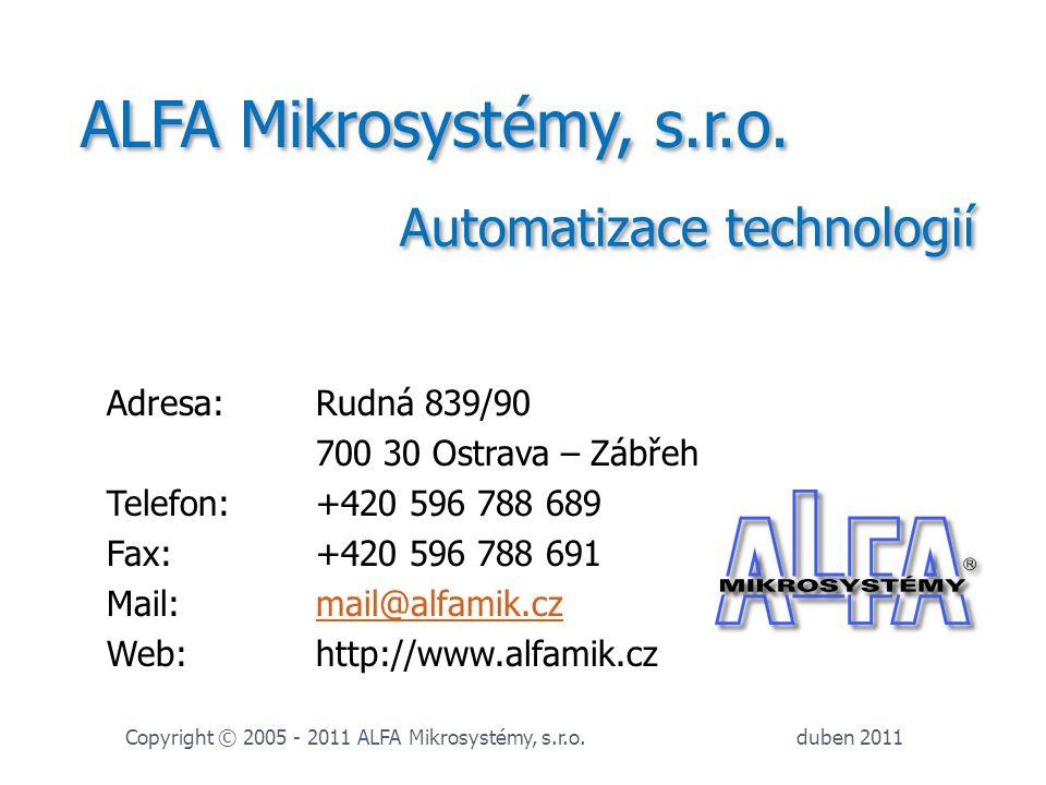 duben 2011 Copyright © 2005 - 2011 ALFA Mikrosystémy, s.r.o. ALFA Mikrosystémy, s.r.o. Adresa: Rudná 839/90 700 30 Ostrava – Zábřeh Telefon: +420 596