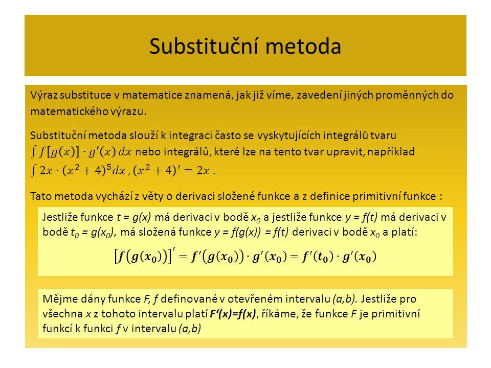 Substituční metoda Mějme dány funkce F, f definované v otevřeném intervalu (a,b). Jestliže pro všechna x z tohoto intervalu platí F'(x)=f(x), říkáme,
