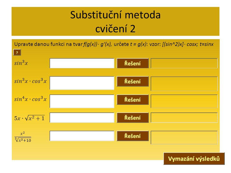 Substituční metoda cvičení 2 Upravte danou funkci na tvar f(g(x))  g'(x), určete t = g(x): vzor: [(sin^2)x]  cosx; t=sinx