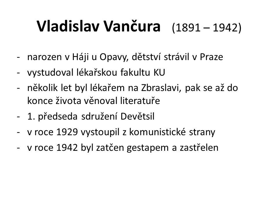 Vladislav Vančura (1891 – 1942) -narozen v Háji u Opavy, dětství strávil v Praze -vystudoval lékařskou fakultu KU -několik let byl lékařem na Zbraslav