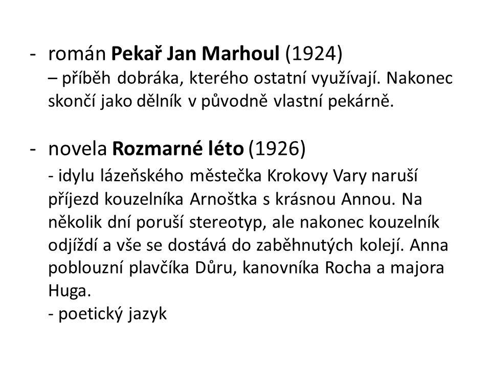 -román Pekař Jan Marhoul (1924) – příběh dobráka, kterého ostatní využívají. Nakonec skončí jako dělník v původně vlastní pekárně. -novela Rozmarné lé