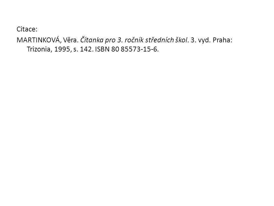 Citace: MARTINKOVÁ, Věra. Čítanka pro 3. ročník středních škol. 3. vyd. Praha: Trizonia, 1995, s. 142. ISBN 80 85573-15-6.