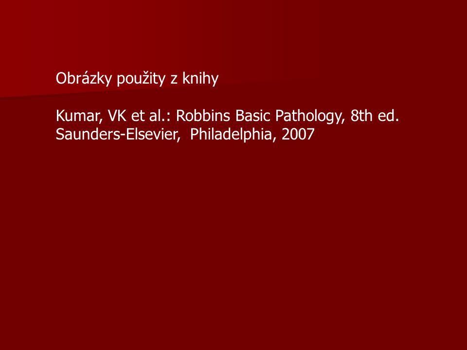 Obrázky použity z knihy Kumar, VK et al.: Robbins Basic Pathology, 8th ed. Saunders-Elsevier, Philadelphia, 2007