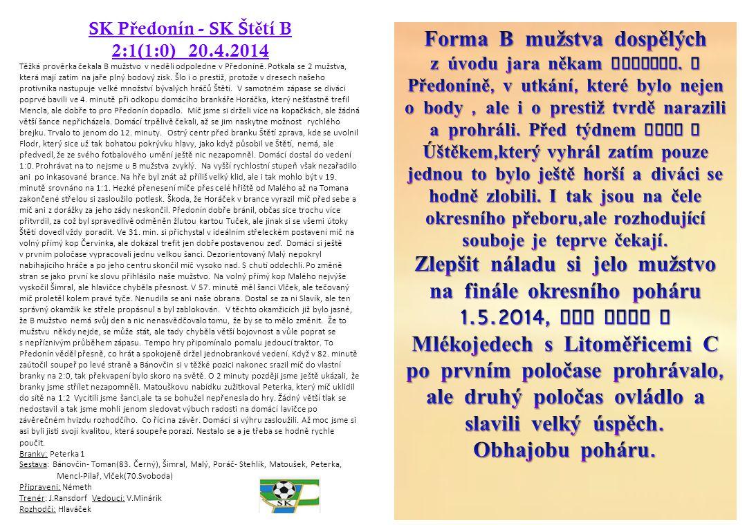 SK P ř edonín - SK Št ě tí B 2:1(1:0) 20.4.2014 Těžká prověrka čekala B mužstvo v neděli odpoledne v Předoníně. Potkala se 2 mužstva, která mají zatím