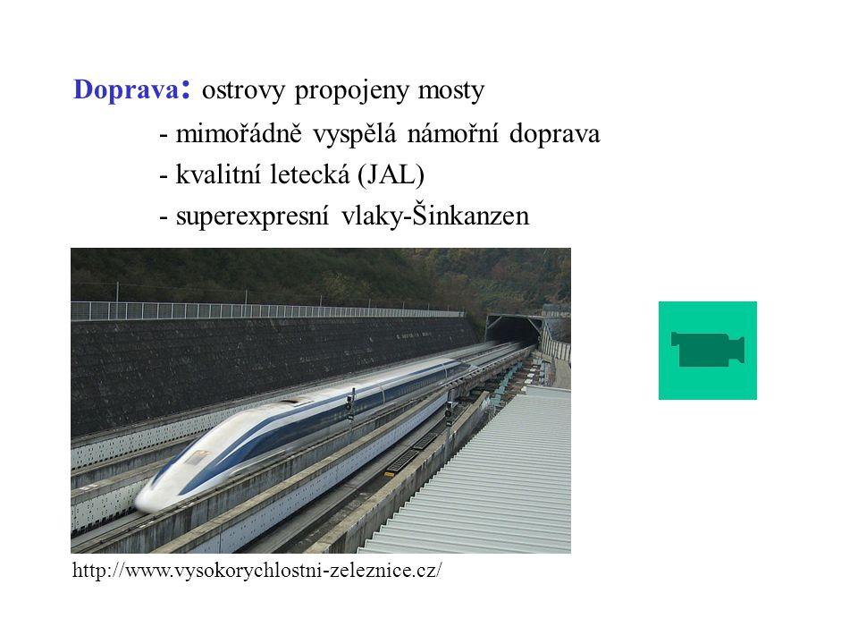 Doprava : ostrovy propojeny mosty - mimořádně vyspělá námořní doprava - kvalitní letecká (JAL) - superexpresní vlaky-Šinkanzen http://www.vysokorychlo