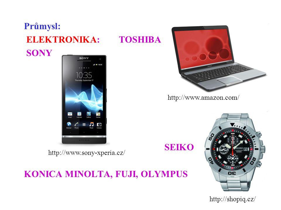 Průmysl: ELEKTRONIKA: TOSHIBA SONY SEIKO KONICA MINOLTA, FUJI, OLYMPUS http://www.amazon.com/ http://www.sony-xperia.cz/ http://shopiq.cz/