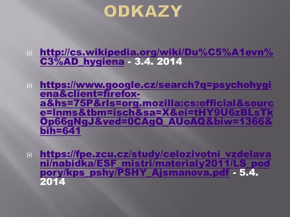 http://cs.wikipedia.org/wiki/Du%C5%A1evn% C3%AD_hygiena - 3.4. 2014 http://cs.wikipedia.org/wiki/Du%C5%A1evn% C3%AD_hygiena  https://www.google.cz/