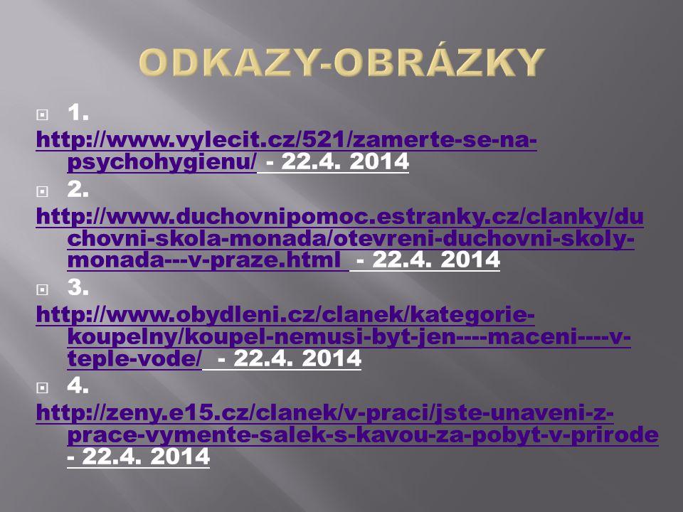  1. http://www.vylecit.cz/521/zamerte-se-na- psychohygienu/http://www.vylecit.cz/521/zamerte-se-na- psychohygienu/ - 22.4. 2014  2. http://www.ducho